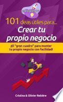 101 ideas útiles para... Crear tu propio negocio