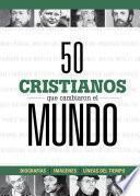 50 cristianos que cambiaron el mundo