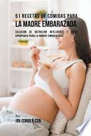 51 Recetas De Comidas Para La Madre Embarazada
