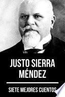 7 mejores cuentos de Justo Sierra Méndez