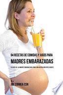 94 Recetas de Comidas y Jugos Para Madres Embarazadas