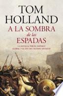 A la sombra de las espadas : la batalla por el imperio global y el fin del mundo antiguo