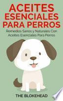 Aceites esenciales para perros: Remedios sanos y naturales con aceites esenciales para perros