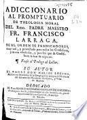 Adiccionario al Promptuario de theologia moral del Rmo. padre ... Francisco Larraga ...