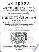 Agudeza y arte de ingenio,en que se explican todos los modos ... como humano,por Lorenzo Gracian, aumentala el mismo autor en esta cuarta impresión con un tratado ... libros
