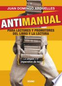 Antimanual para lectores y promotores del libro y la lectura