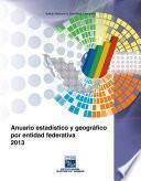 Anuario estadístico y geográfico por entidad federativa 2013