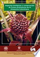 Aspectos biológicos y conservación de frutas promisorias de la Amazonia Colombiana
