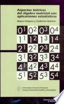 Aspectos Teoricos Del Algebra Matricial Con Aplicaciones Estadisticas