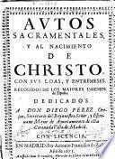 Autos sacramentales y al Nacimiento de Christo, con sus loas y entremeses ...
