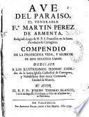 Ave del paraiso el venerable F.r Martin Perez de Armenta, religioso lego de N.P.S. ... Compendio de la prodigiosa Vida, y muerte de este extatico varon... Su autor el R.P. fr. Joseph Thomas Blanco,...