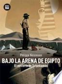 BAJO LA ARENA DE EGIPTO/ UNDER THE SAND OF EGYPT