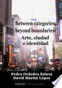 Between categories, beyond boundaries: arte, ciudad e identidad
