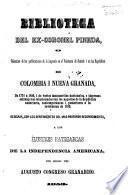 Biblioteca del ex-coronel Pineda o coleccion de las publicaciones de la imprenta en el Virreinato de Santafe i en las republicas de Columbia i Nueva Granada de 1774 a 1850 i de varios manuscritos nacionales, etc