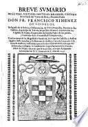 Breue sumario de la vida, virtudes, santidad, milagros y estado de la causa del varon de Dios y Bendito Padre Don Fr. Francisco Ximenez de Cisneros,...