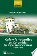 Café y ferrocarriles de Colombia: Lo trenes santandereanos (1869-1990)