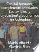 Capital humano, complementariedades factoriales y crecimiento económico en Colombia