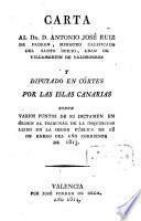 Carta al Dr. D. Antonio José Ruiz de Padron, ministro calificado del santo oficio ... sobre varios puntos de su dictámen en orden al tribunal de la inquisicion leido en la sesion pública de 18 de Enero del año corriente de 1813
