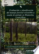 CATIE - Evaluacion y planificacion del manejo forestal sostenible a escala de paisaje en Hojancha, Costa Rica.