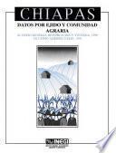 Chiapas. Datos por ejido y comunidad agraria. XI Censo General de Población y Vivienda, 1990. VII Censo Agropecuario, 1991
