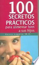 Cien secretos prácticos para alimentar bien a sus hijos