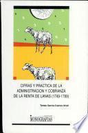 Cifras y práctica de la administración y cobranza de la renta de lanas, 1749-1789