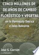 CINCO MILLONES DE AÑOS DE CAMBIO FLORÍSTICO Y VEGETAL en la Península Ibérica e Islas Baleares