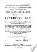 Coleccion en latin y castellano de las bulas, constituciones, encyclicas, breves y decretos del Santisimo Padre ... Benedicto XIV, etc