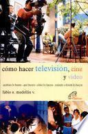 Como Hacer Television, Cine Y Video