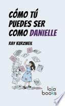 Cómo Tú puedes ser como Danielle