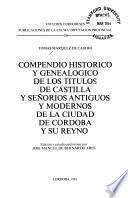 Compendio histórico y genealógico de los títulos de Castilla y señoríos antiguos y modernos de la ciudad de Córdoba y su reyno