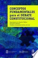 Conceptos fundamentales para el debate constitucional