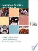 Conceptos, pautas y herramientas:Enfoque participativo en cadenas productivas y plataformas de concertacion