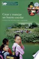 Crear y manejar un huerto escolar. Un manual para profesores, padres y comunidades