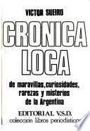 Crónica loca de maravillas, curiosidades, rarezas y misterios de la Argentina