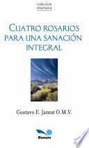 Cuatro Rosarios para una sanacion integral/ Four rosaries for an integral sanation