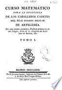 Curso matemático para la enseñanza de los caballeros cadetes del Real Colegio Militar de Artillería