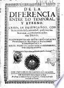 De la diferencia entre lo temporal, y eterno. Crisol de desengaños, con la memoria de la eternidad, postrimerias humanas, y principales mysterios diuinos. ... Por el padre Iuan Eusebio Nieremberg, de la Compañia de Iesus