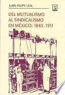 Del mutualismo al sindicalismo en México: 1843-1911
