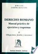Derecho Romano. Manual práctico de ejercicios y esquemas. Obligaciones, familia y sucesiones