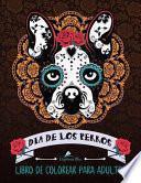 Dia de Los Perros: Libro de Colorear para Adultos