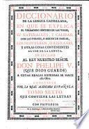 Diccionario de la lengua castellana, en que se explica el verdadero de las voces... con las phrases o modos de hablar, los proverbios o refranes... Compuesto por la Real Academia española
