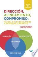 Direction, Alignment, Commitment: Achieving Better Results Through Leadership (Spanish)