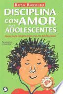 Disciplina Con Amor Para Adolescentes: Guia Para Llevarte Bien Con Tu Adolescente