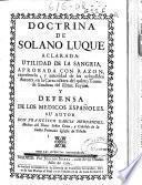 Doctrina de Solano Luque aclarada, utilidad de la sangria ... y defensa de los medicos españoles