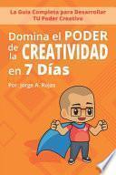 Domina el PODER de la CREATIVIDAD en Siete Días