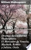 Dramas de Guillermo Shakespeare: El Mercader de Venecia, Macbeth, Romeo y Julieta, Otelo