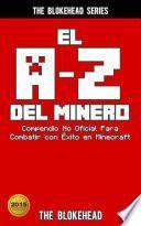 El A-Z Del Minero. Compendio No Oficial Para Combatir con Éxito en Minecraft