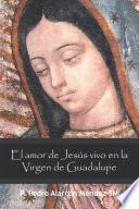 El Amor De Jesús Vivo En La Virgen De Guadalupe