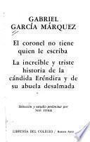 El coronel no tiene quien le escriba ; La increíble y triste historia de la cándida Eréndira y de su abuela desalmada